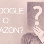 ¿Google o Amazon?